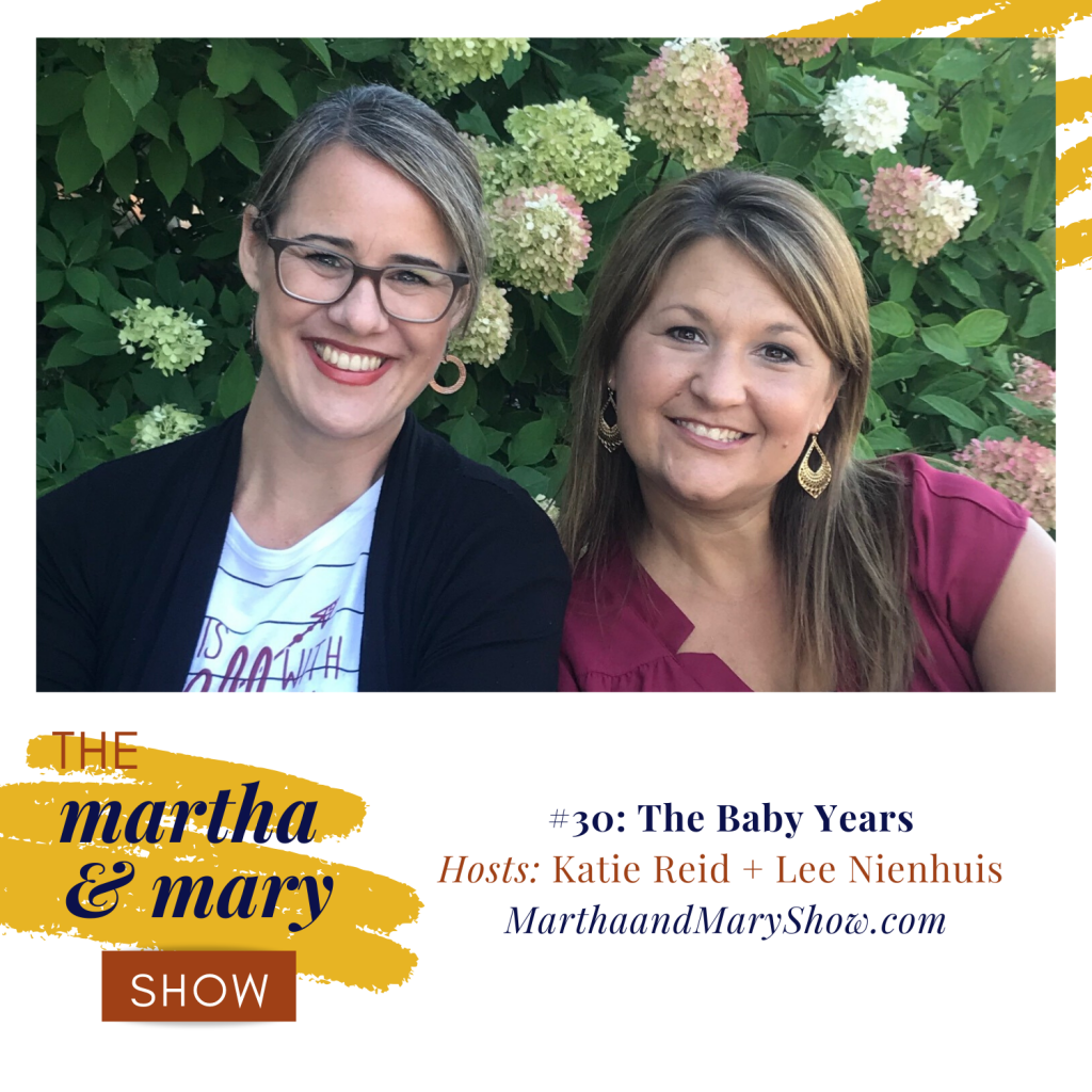 The Baby Years episode 30 of Martha Mary Show podcast Katie Reid Lee Nienhuis