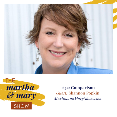 Comparison with Shannon Popkin: Epsiode #32 of The Martha + Mary Show