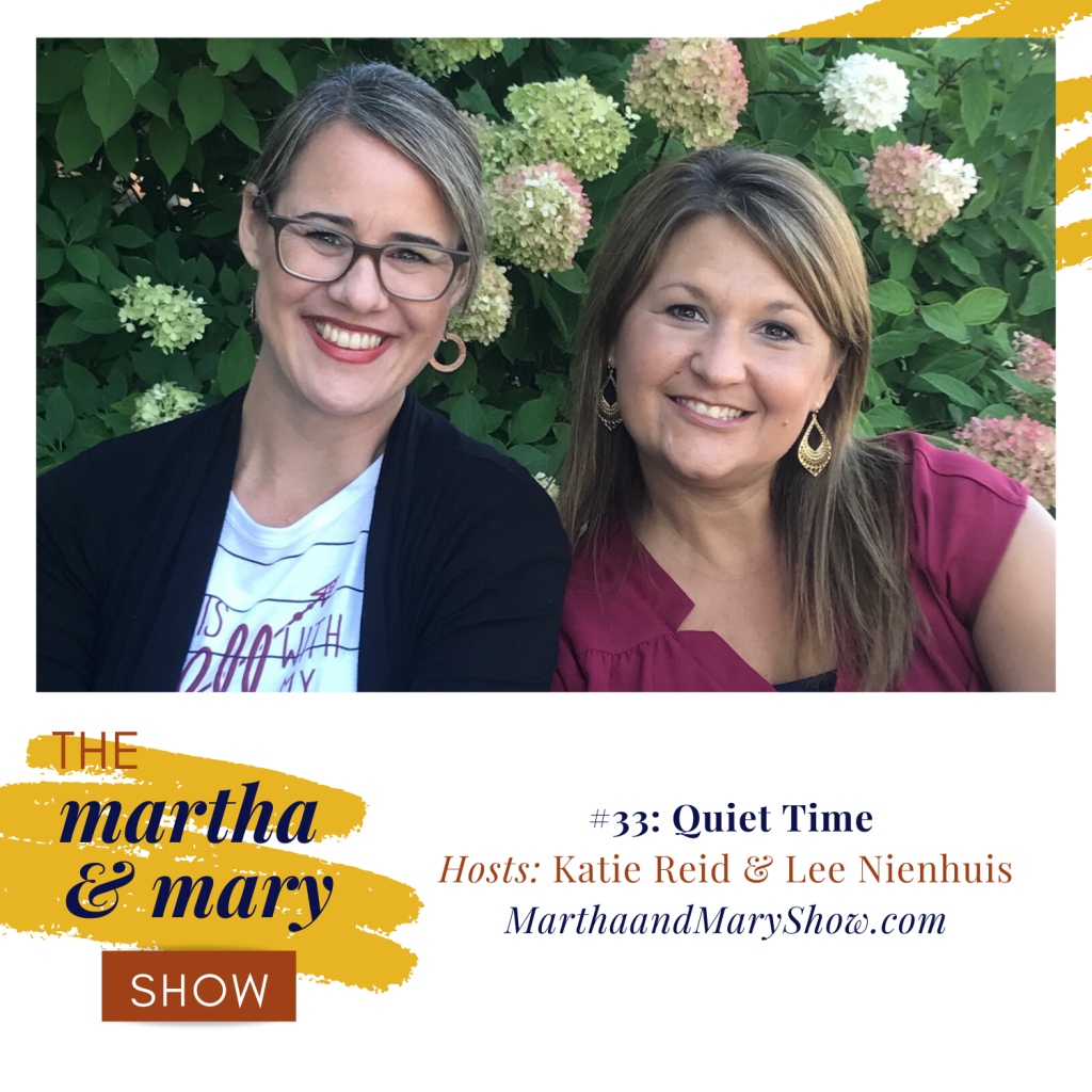 Quiet Time Episode 33 Martha Mary Show Hosts Katie Reid Lee Nienhuis