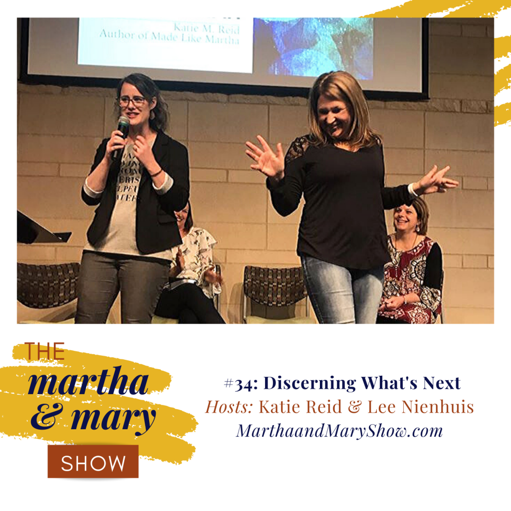 Discerning What's Next Episode 34 Martha Mary Show Katie Reid and Lee Nienhuis