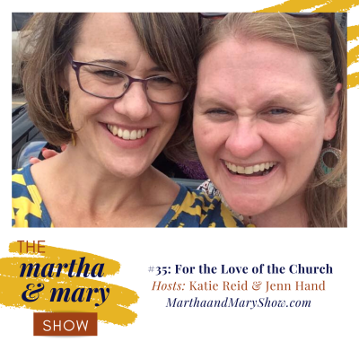 For the Love of the Church: Episode #35 of The Martha + Mary Show
