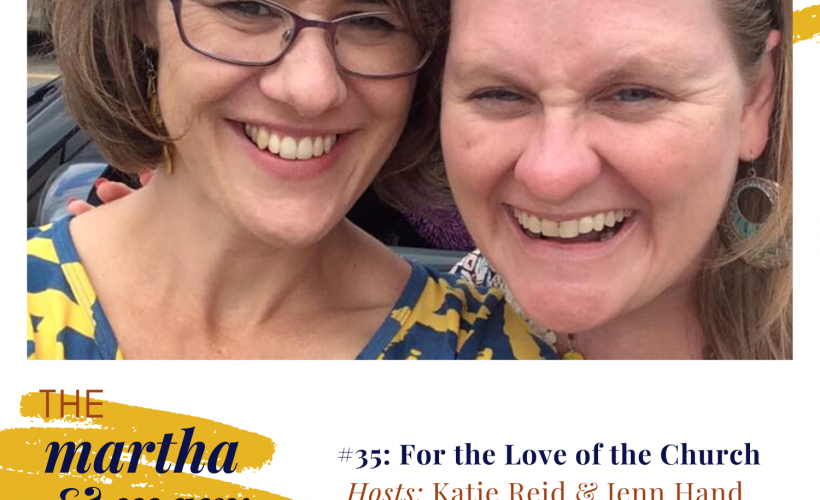 For the Love of the Church Episode 35 of The Martha + Mary Show with Katie Reid and Jenn Hand