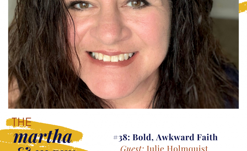 Bold Awkward Faith Julie Holmquist Martha Mary Show Episode 37