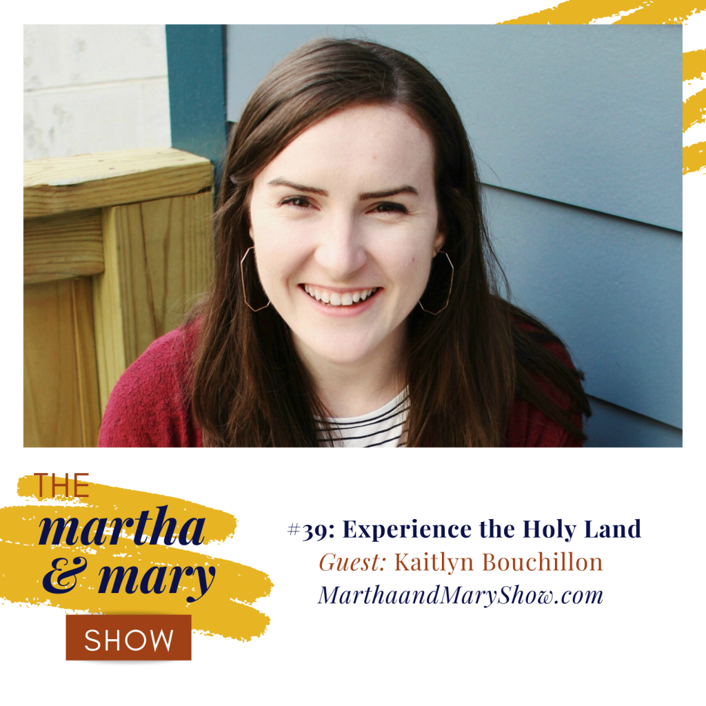 Guest Kaitlyn Bouchillon Episode 39 Experience Holy Land Martha Mary Show