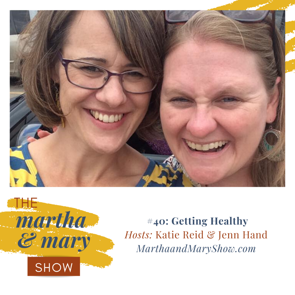 Getting Healthy Episode 40 Martha Mary Show podcast Jenn Hand Katie Reid