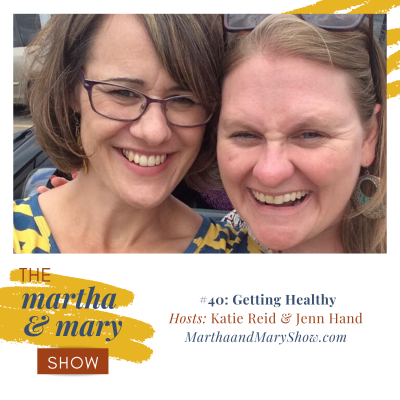 Getting Healthy: Episode #40 of The Martha + Mary Show