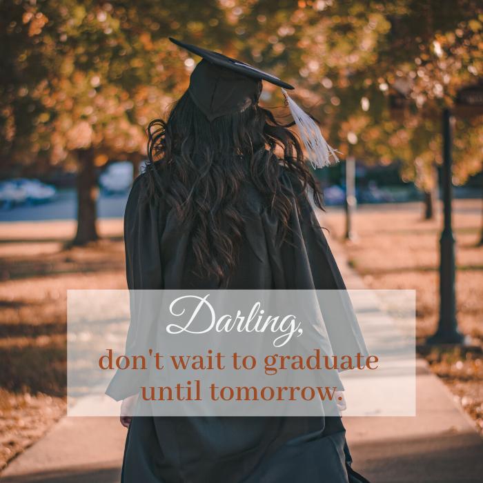 Don't wait to graduate until tomorrow lyric by Katie Reid