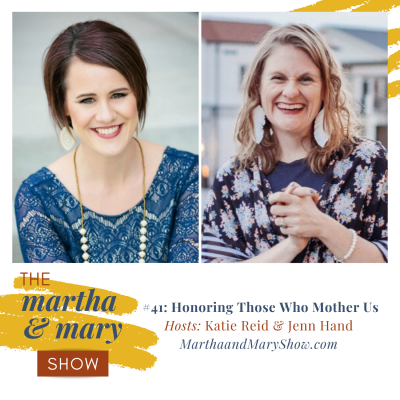 Honoring Those Who Mother Us: Episode #41 of The Martha + Mary Show