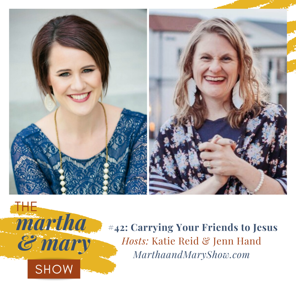 Carrying Friends to Jesus Martha Mary Show podcast Katie Reid Jenn Hand