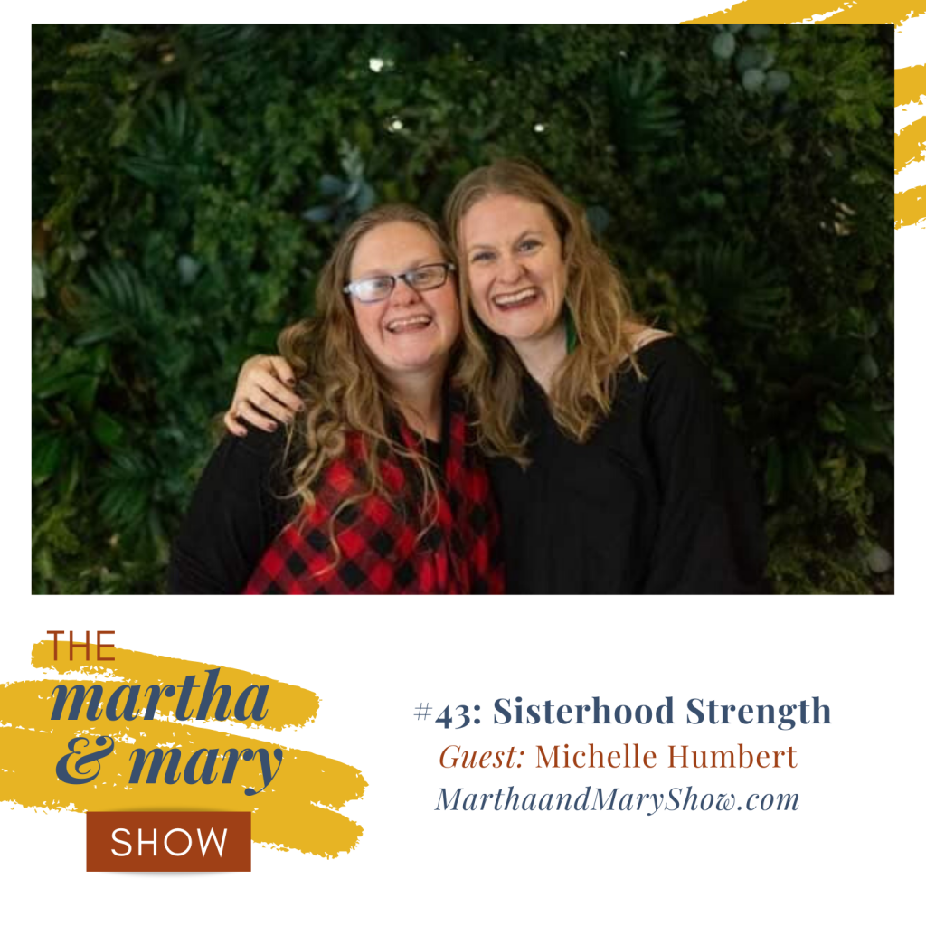 Sisterhood Strength Episode #43 of The Martha Mary Show with Twins Jenn Hand and Michelle Humbert Katie Reid