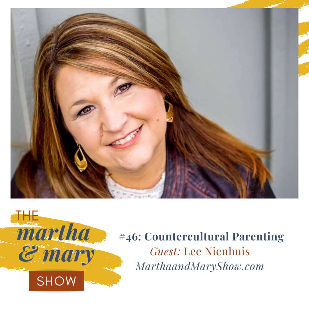 Countercultural Parenting with Lee Nienhuis Martha Mary Show Jenn Hand Katie Reid podcast
