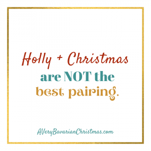 Holly and Christmas are not the best pairing Katie Reid author of A Very Bavarian Christmas