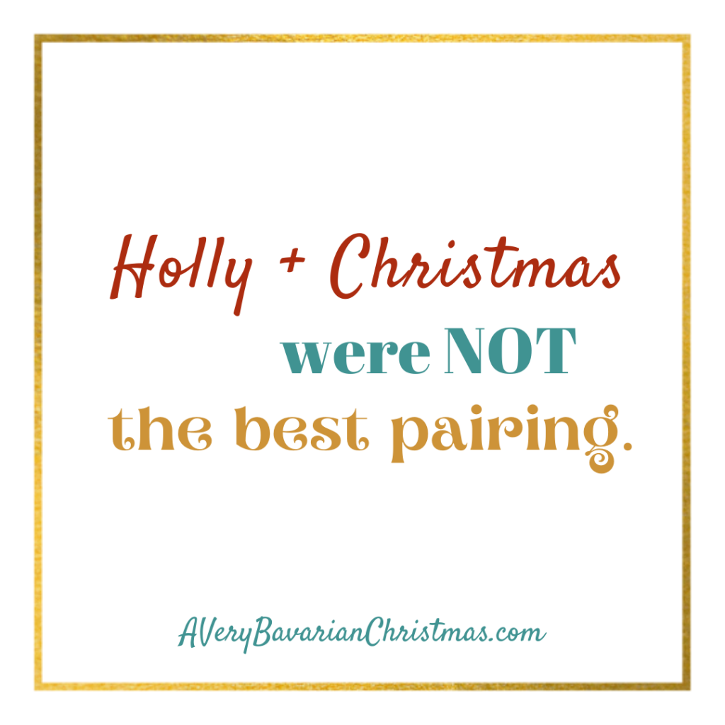 Holly and Christmas not the best pairing A Very Bavarian Christmas book