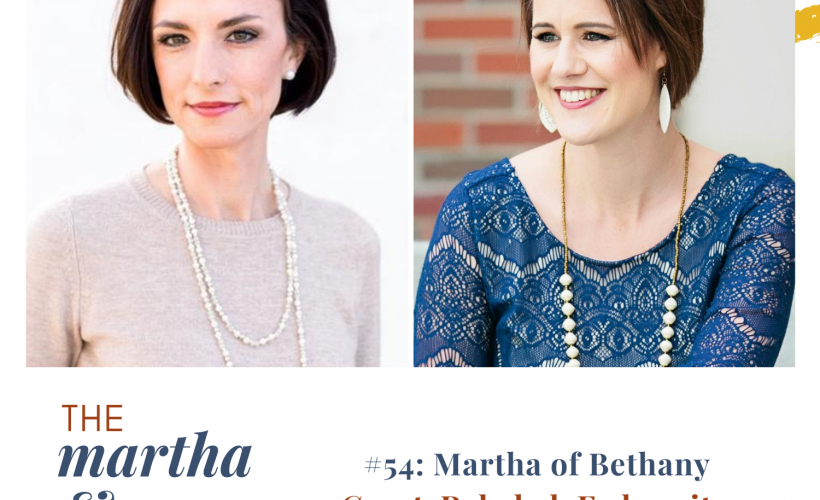 Martha of Bethany Episode 54 of Martha and Mary Show Host Katie Reid Guest Rebekah Fedrowitz