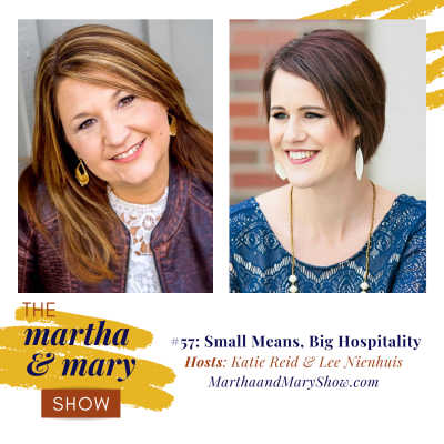 Small Means, Big Hospitality Martha Mary Show Katie Reid Lee Nienhuis podcast hosts