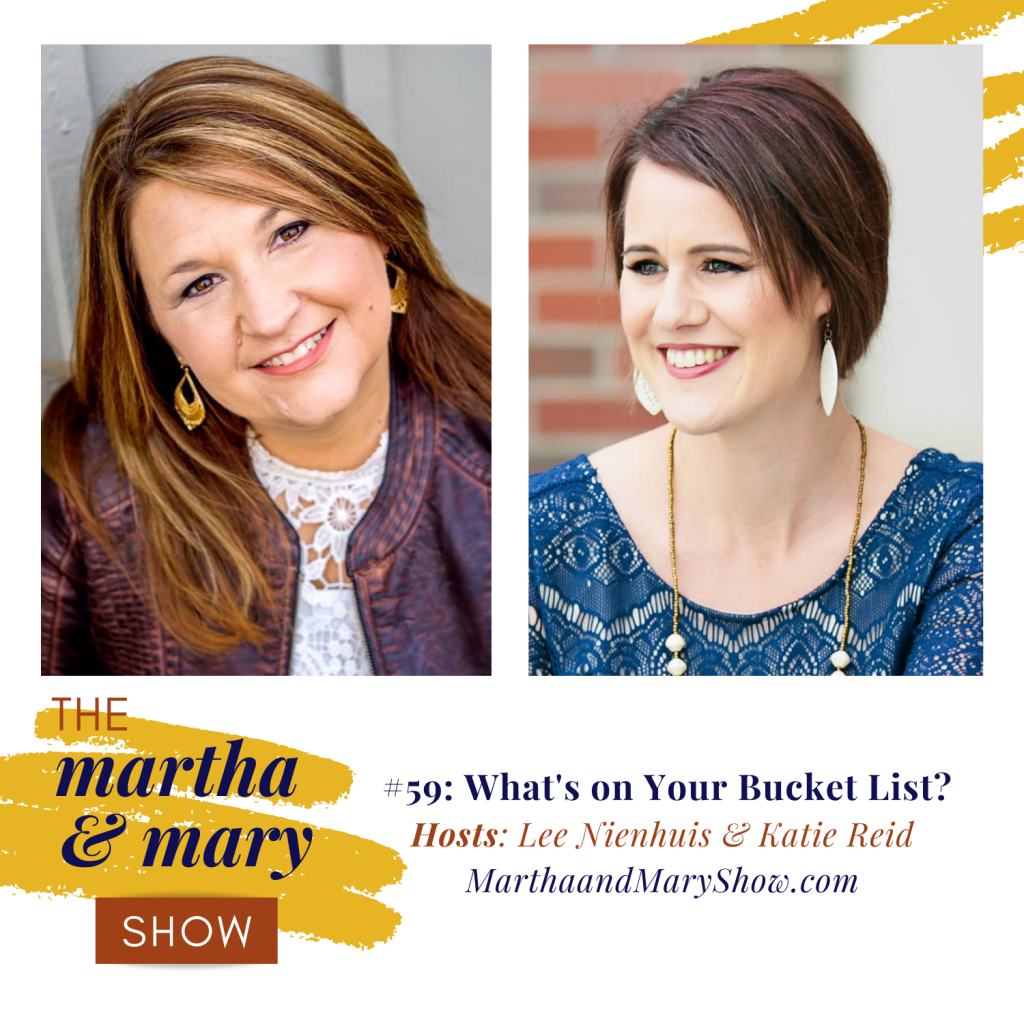 What on your bucket list? episode 59 Martha Mary Show Lee Nienhuis Katie Reid