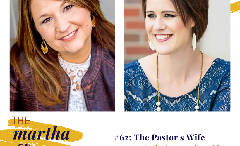 Pastor's Wife episode 62 Martha Mary Show Katie Reid and Lee Nienhuis podcast