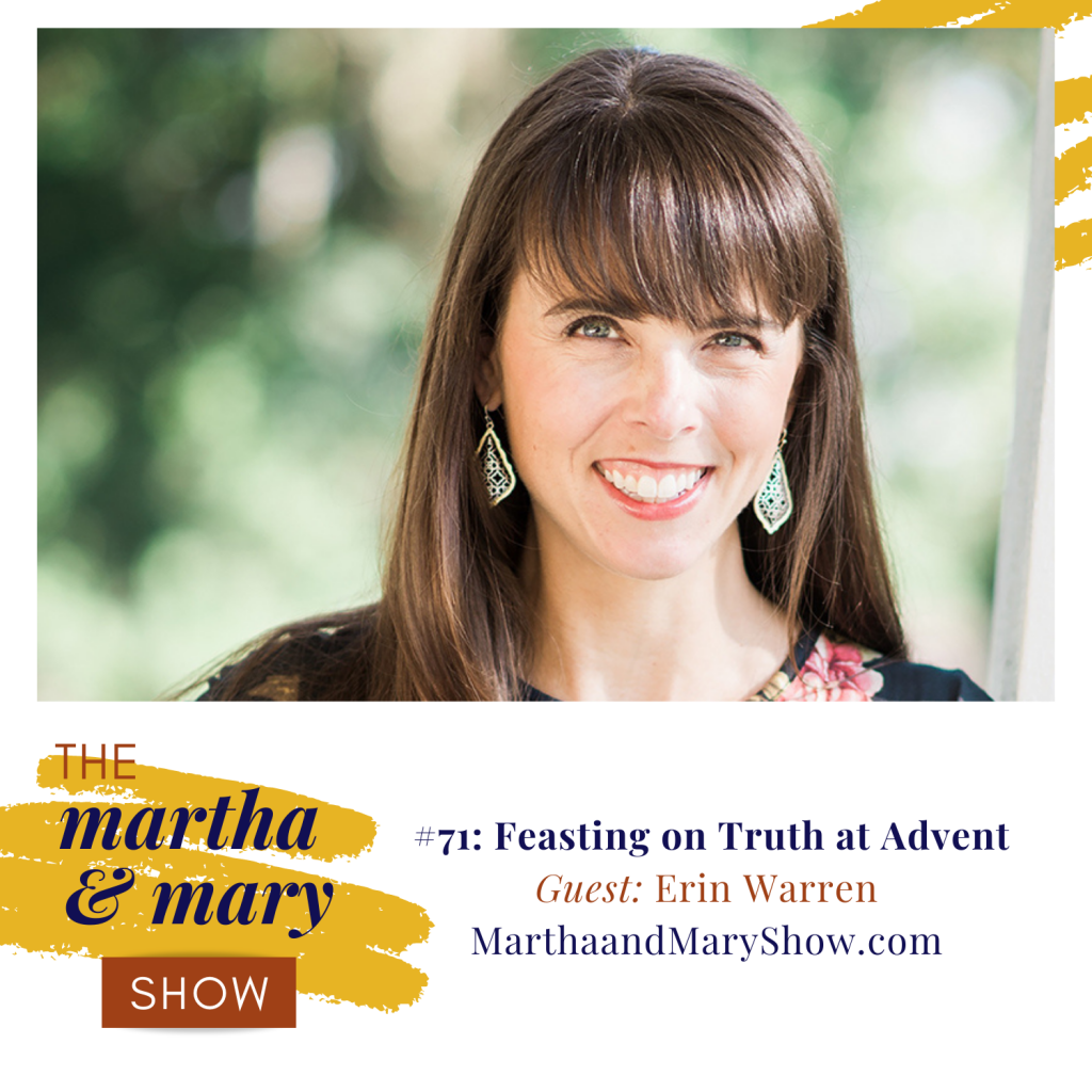 Erin Warren Feasting on Truth at Advent episode 71 of Martha Mary Show podcast