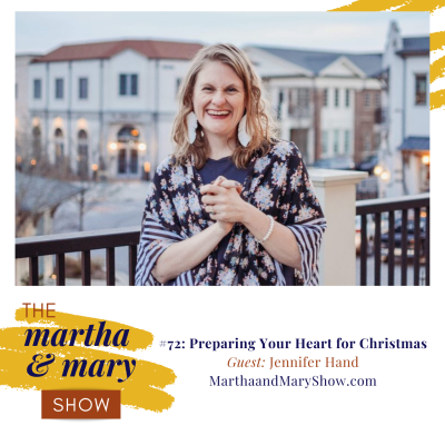 Preparing Heart Christmas Jenn Hand Martha Mary Show podcast