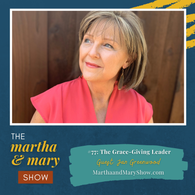 Jan Greenwood Grace Giving Leader Episode 77 Martha Mary Show Katie M Reid