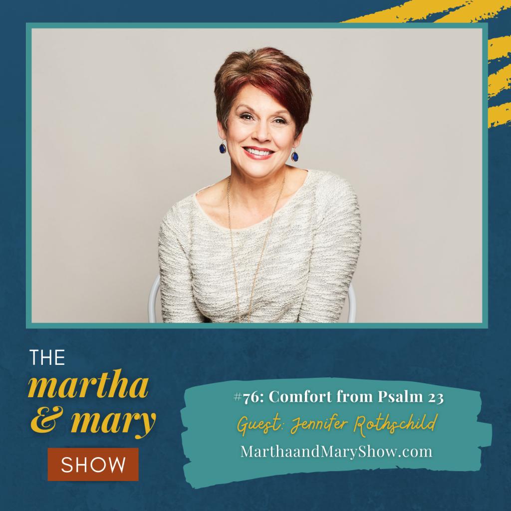 Jennifer Rothschild Comfort Psalm 23 Katie Reid Martha Mary Show podcast