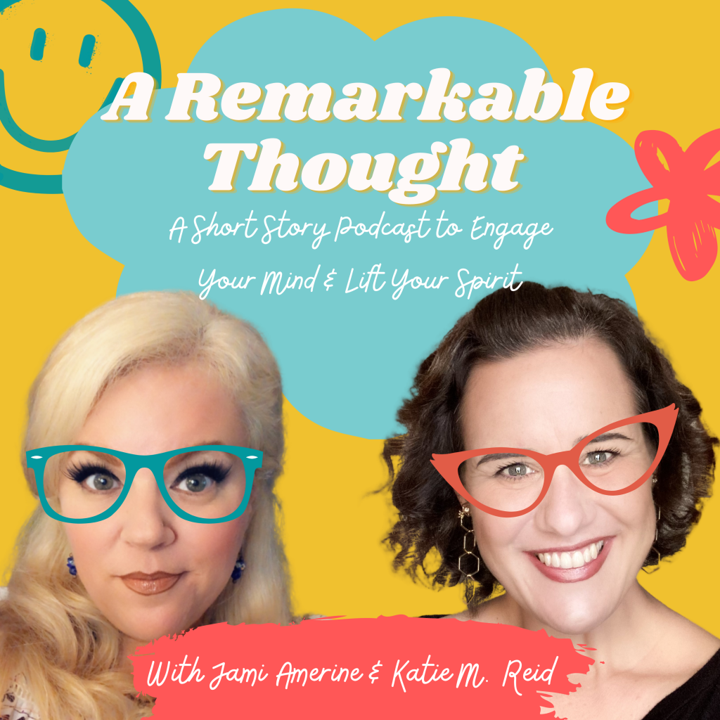Remarkable Thought podcast Jami Amerine Katie Reid short story fiction