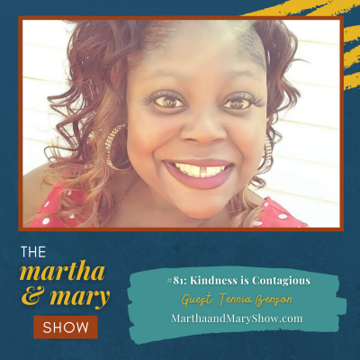 Kindness is Contagious: Episode 81 of The Martha + Mary Show