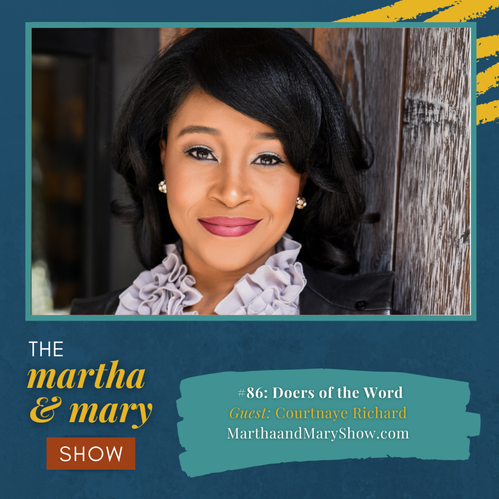 Courtnaye Richard Be Doers of the Word Episode 86 of Martha Mary Show Katie Reid