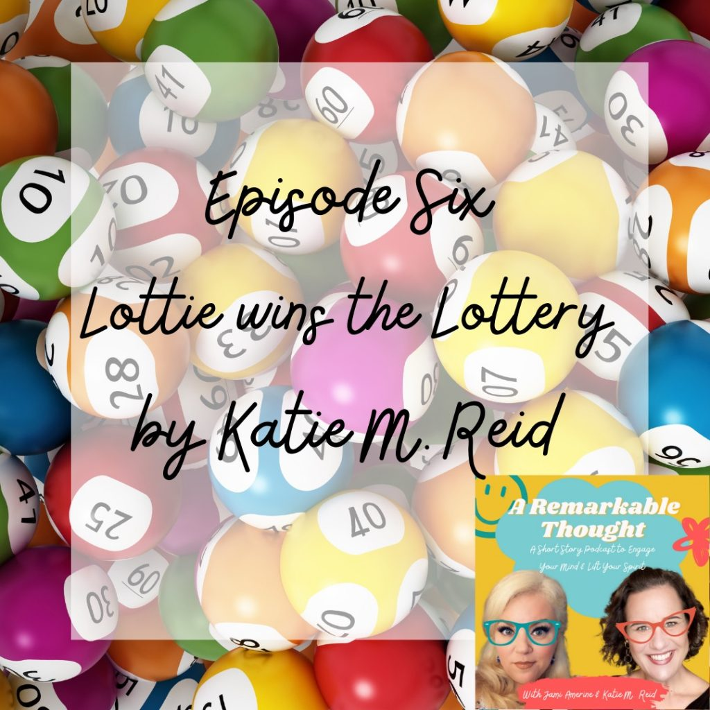 Lottie wins lottery Katie M Reid short fiction story for Remarkable Thought podcast