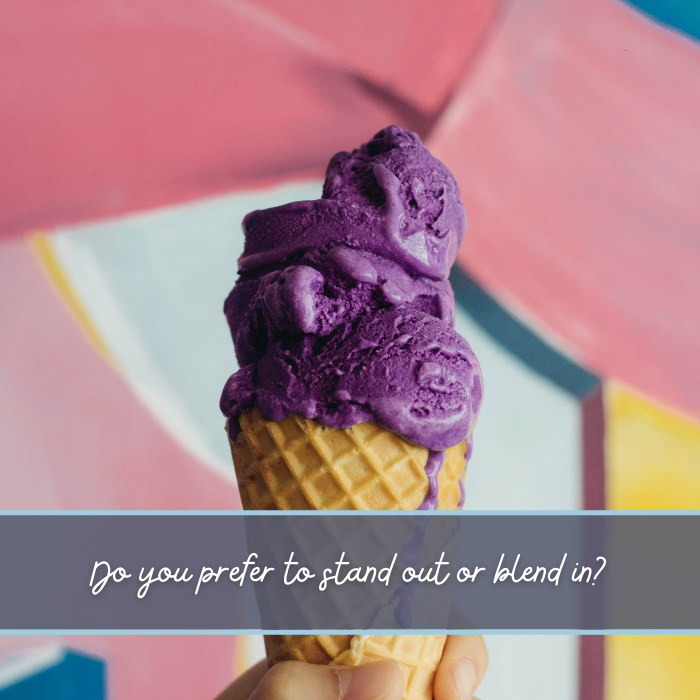 Do you prefer to stand out or blend in question ice cream
