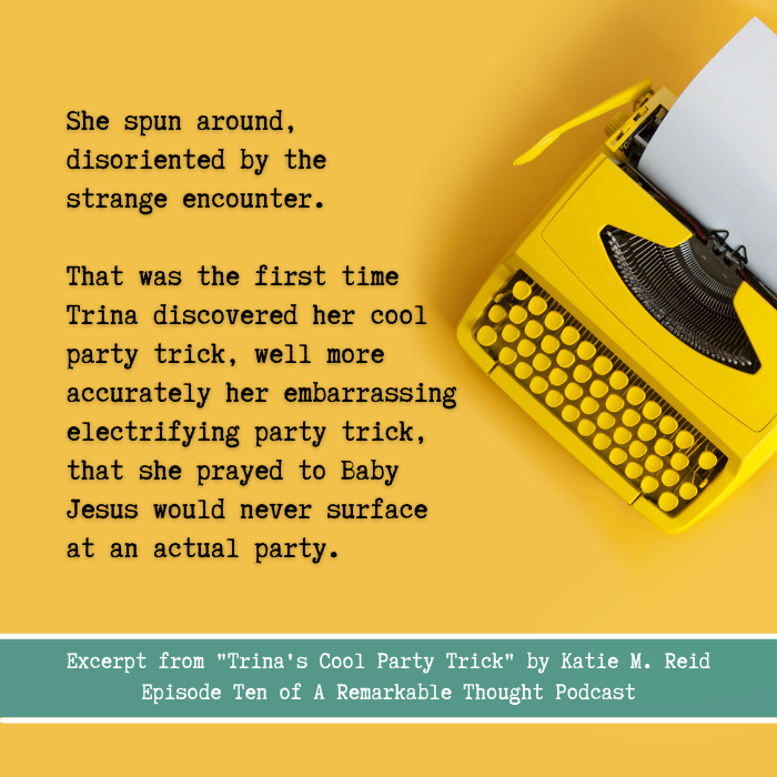 Excerpt from Trina's Cool Party Trick short story fiction from A Remarkable Thoughts podcast
