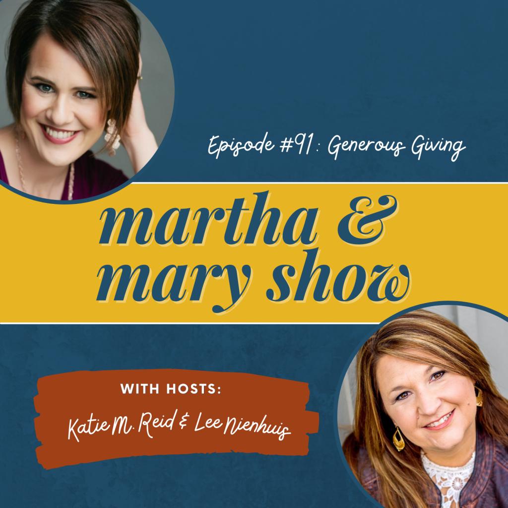 Generous Giving Martha Mary Show Katie Reid Lee Nienhuis podcast