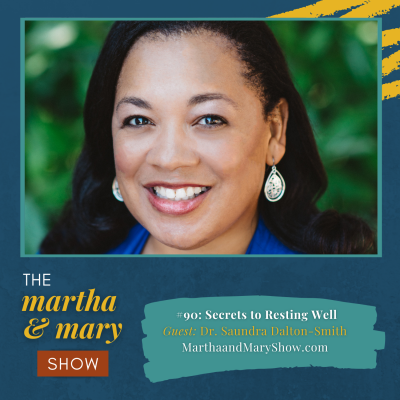 Secrets to Resting Well Dr. Saundra Dalton-Smith Martha Mary Show podcast episode 90