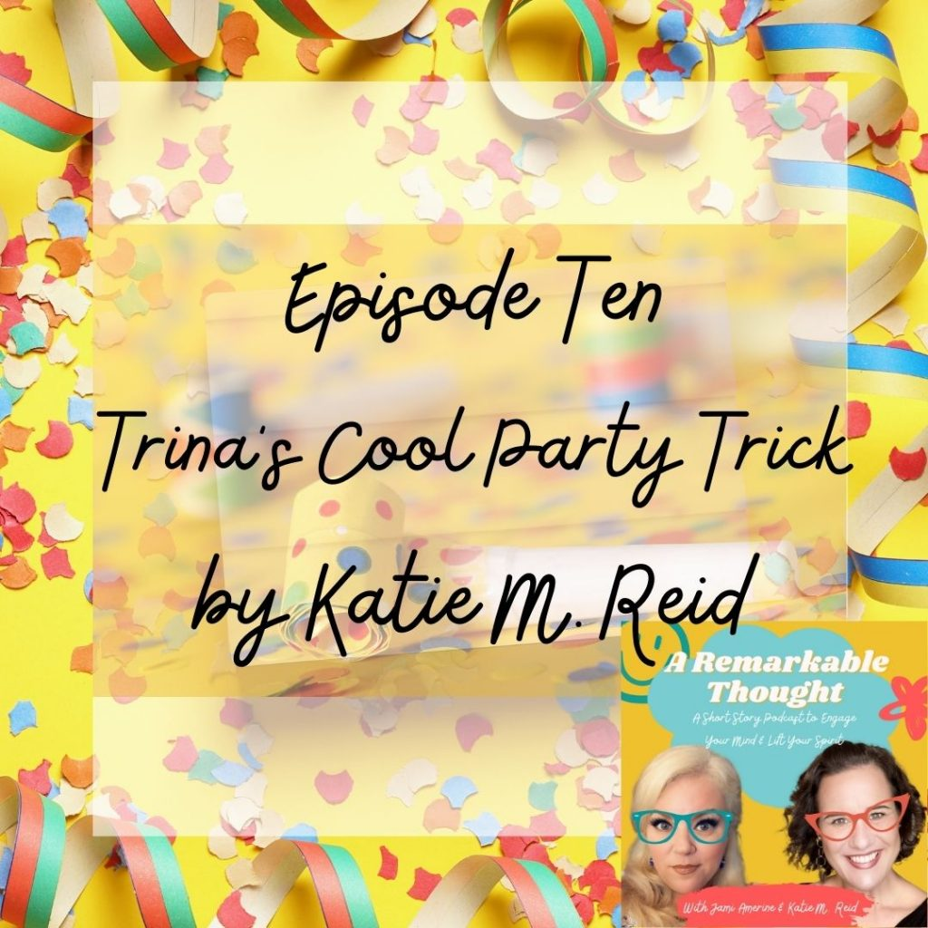 Trina's cool party trick episode ten on A Remarkable Thought podcast Katie M. Reid