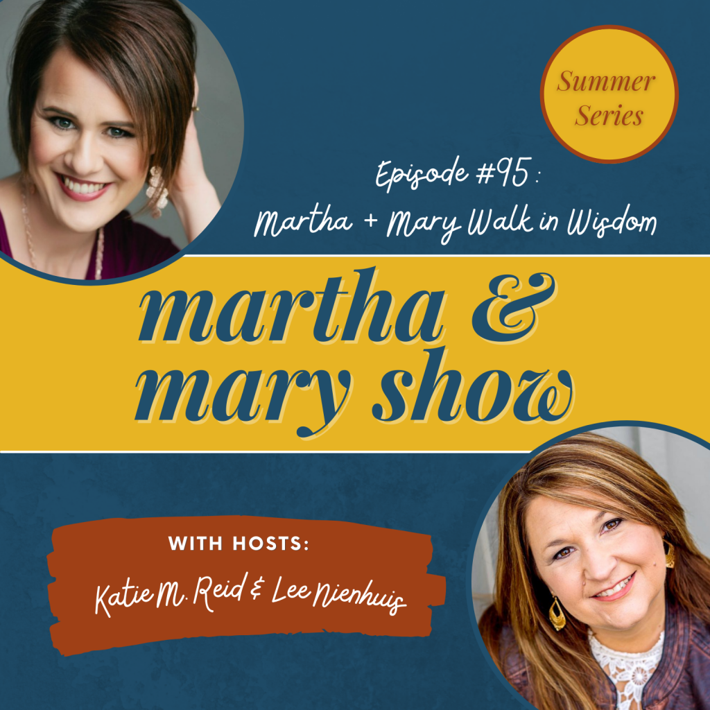 Martha and Mary walk in wisdom podcast summer series Proverbs 3