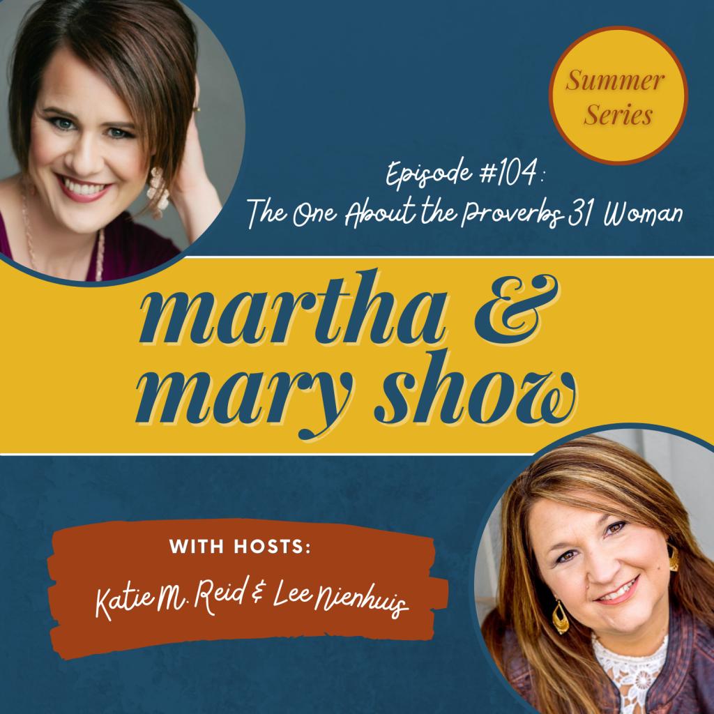 Proverbs 31 Woman Martha Mary Show Lee Nienhuis Katie Reid