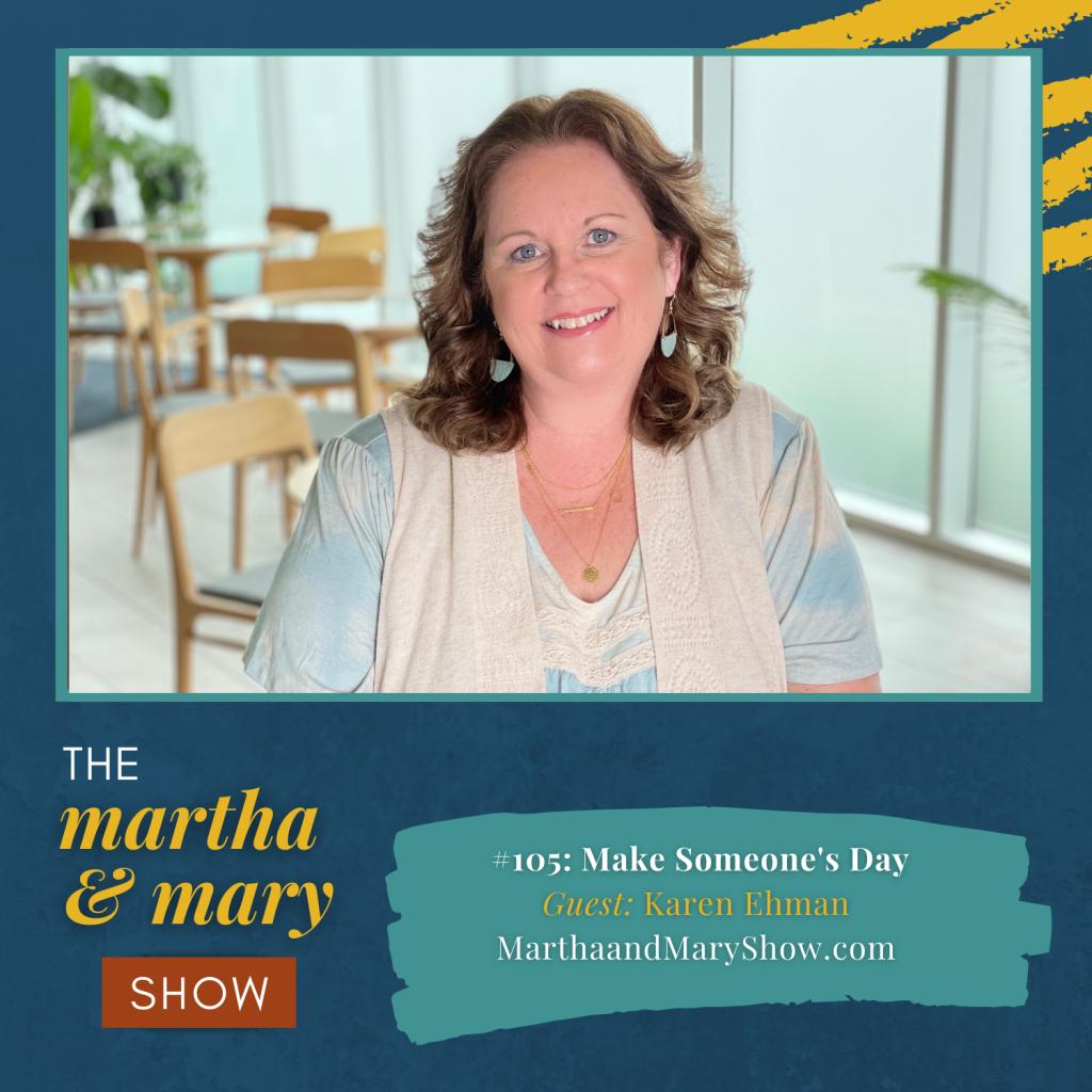 Make Someone's Day Karen Ehman Martha Mary Show podcast