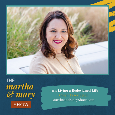 Living a Redesigned Life Tracy Steel Martha and Mary Show